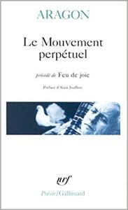 """Le Mouvement perpétuel, précédé de """"Feu de joie"""" - Louis Aragon"""