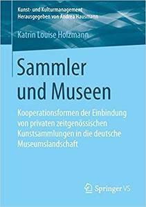 Sammler und Museen: Kooperationsformen der Einbindung von privaten zeitgenössischen Kunstsammlungen in die deutsche Museumsland