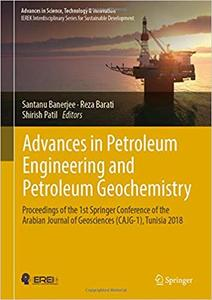 Advances in Petroleum Engineering and Petroleum Geochemistry: Proceedings of the 1st Springer Conference of the Arabian