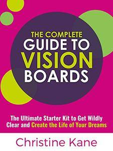 Christine Kane - The Complete Guide to Vision Boards