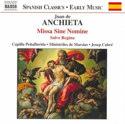 Capilla Peñaflorida, Ministriles de Marsias, Josep Cabré - Juan de Anchieta: Missa Sine Nomine, Salve Regina (2003)