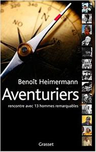 Aventuriers : Rencontres avec treize hommes remarquables - Benoît Heimermann