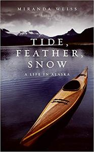 Tide, Feather, Snow A Life in Alaska