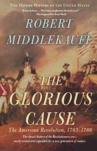 The Glorious Cause: The American Revolution, 1763-1789 (Oxford History of the United States)