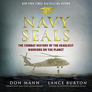 Navy SEALs: The Combat History of the Deadliest Warriors on the Planet [Audiobook]