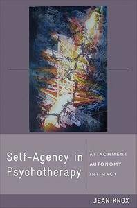 Self-Agency in Psychotherapy: Attachment, Autonomy, and Intimacy (repost)
