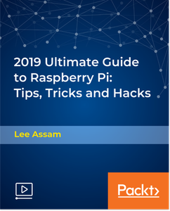 2019 Ultimate Guide to Raspberry Pi: Tips, Tricks and Hacks