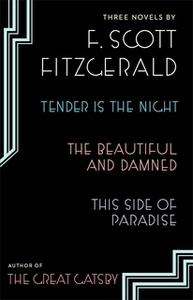 «Three Novels: Tender is the Night, The Beautiful and Damned, This Side of Paradise» by F. Scott Fitzgerald