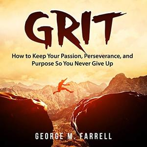 Grit: How to Keep Your Passion, Perseverance, and Purpose so You Never Give Up [Audiobook]