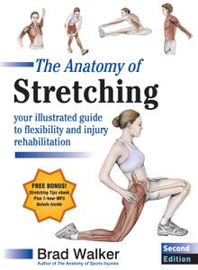 The Anatomy of Stretching: Your Illustrated Guide to Flexibility and Injury Rehabilitation, 2nd Edition