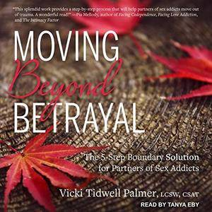 Moving Beyond Betrayal: The 5-Step Boundary Solution for Partners of Sex Addicts [Audiobook]