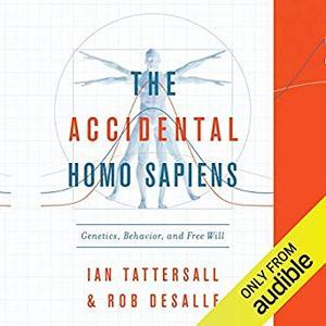 The Accidental Homo Sapiens: Genetics, Behavior, and Free Will [Audiobook]