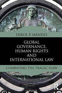 Global Governance, Human Rights and International Law: Combating the Tragic Flaw(Repost)