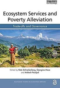 Ecosystem Services and Poverty Alleviation (OPEN ACCESS): Trade-offs and Governance by Kate Schreckenberg
