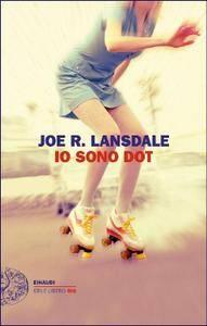 Joe R. Lansdale - Io sono Dot
