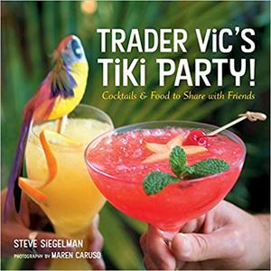 Trader Vic's Tiki Party!: Cocktails and Food to Share with Friends (Repost)