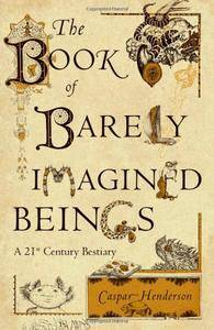 The Book of Barely Imagined Beings: A 21st Century Bestiary (Repost)