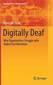 Digitally Deaf: Why Organizations Struggle with Digital Transformation