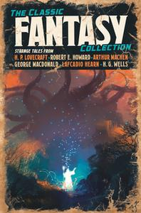 «The Classic Fantasy Collection» by H.P. Lovecraft,George MacDonald,Robert W. Chambers,Abraham Merritt,William Morris,Er