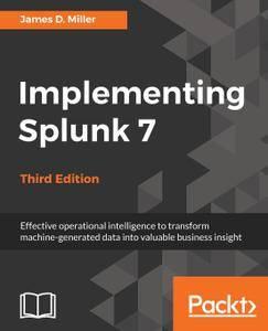 Implementing Splunk 7, Third Edition