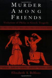 Murder Among Friends: Violation of Philia in Greek Tragedy