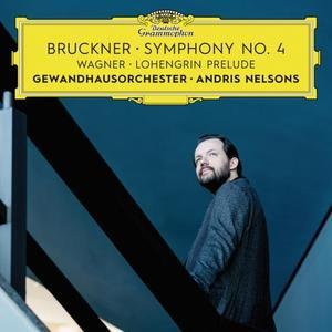 Gewandhausorchester Leipzig & Andris Nelsons - Bruckner: Symphony No. 4 / Wagner: Lohengrin Prelude (Live) (2018)