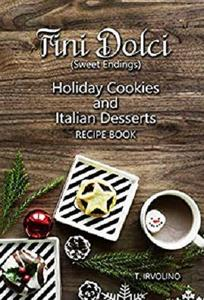 Fini Dolci (Sweet Endings): Holiday Cookies and Italian Desserts Recipe Book