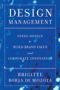 Design Management: Using Design to Build Brand Value and Corporate Innovation (repost)