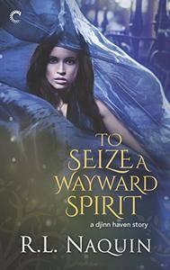 To Seize a Wayward Spirit (Djinn Haven)