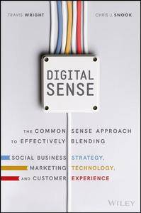 Digital Sense: The Common Sense Approach to Effectively Blending Social Business Strategy
