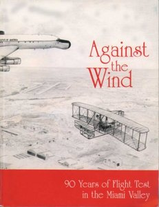 Against the wind: 90 years of flight test in the Miami Valley