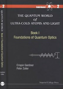 The Quantum World of Ultra-Cold Atoms and Light Book 1: Foundations of Quantum Optics (Cold Atoms - Volume 2)