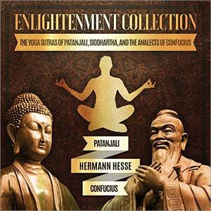 Enlightenment Collection: The Yoga Sutras of Patanjali, Siddhartha, and The Analects of Confucius [Audiobook]