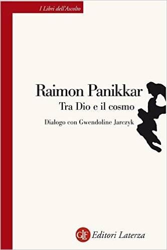 Raimon Panikkar - Tra Dio e il cosmo