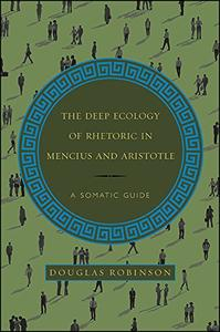 The Deep Ecology of Rhetoric in Mencius and Aristotle: A Somatic Guide (Repost)
