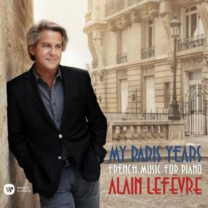 Alain Lefèvre - My Paris Years - French Music for Piano (2019)
