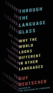 Through the Language Glass: Why the World Looks Different in Other Languages (Repost)
