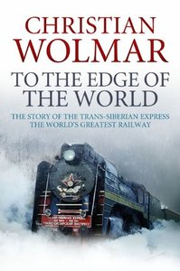To the Edge of the World: The Story of the Trans-Siberian Railway (Repost)