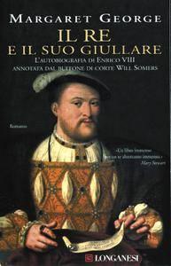 Margaret George - Il re e il suo giullare. L'autobiografia di Enrico VIII annotata dal buffone di corte Will Somers