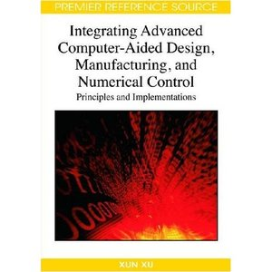 Integrating Advanced Computer-aided Design, Manufacturing, and Numerical Control: [Repost]