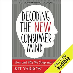 Decoding the New Consumer Mind: How and Why We Shop and Buy [Audiobook]