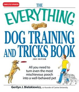 «The Everything Dog Training and Tricks Book: All you need to turn even the most mischievous pooch into a well-behaved p