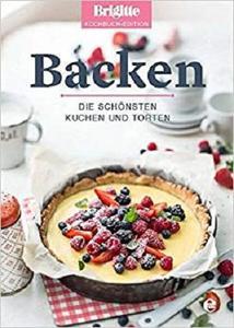 Brigitte Kochbuch-Edition: Backen: Die schönsten Kuchen und Torten