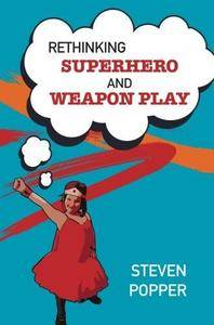 Rethinking Superhero And Weapon Play (Repost)