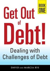 «Get Out of Debt! Book One: Dealing with Challenges of Debt» by David Rye,Marcia Rye
