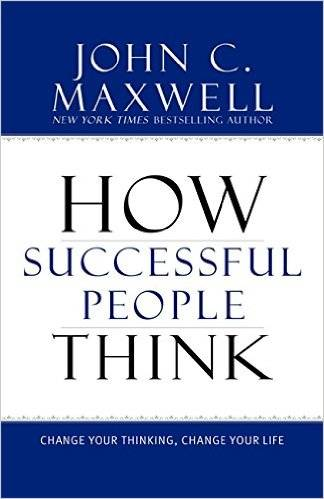 How Successful People Think: Change Your Thinking, Change Your Life (repost)