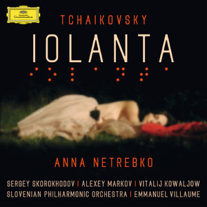 Anna Netrebko, Slovenian Philharmonic - Tchaikovsky: Iolanta (2015) [Official Digital Download]