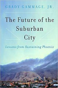 The Future of the Suburban City: Lessons from Sustaining Phoenix