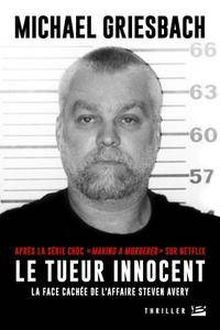 "Michael Griesbach, ""Le Tueur innocent: La face cachée de l'affaire Steven Avery"