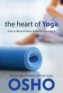 The Heart of Yoga: How to Become More Beautiful and Happy (OSHO Classics)